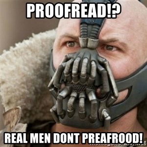 Bane - Proofread!? real men dont preafrood!