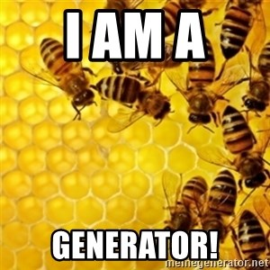 Honeybees - I am a  generator!