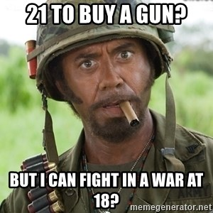 Nigga, you just went full retard - 21 to buy a gun? But I can fight in a war at 18?