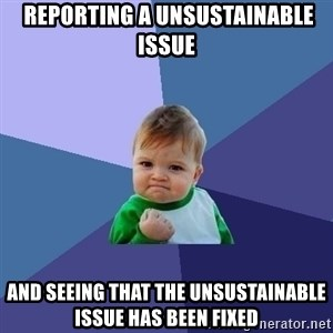 Success Kid - reporting a unsustainable issue and seeing that the unsustainable issue has been fixed