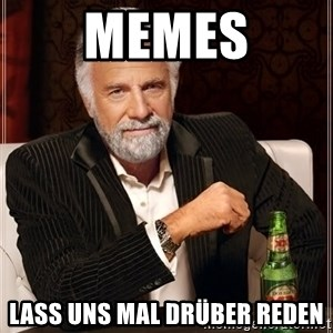 The Most Interesting Man In The World - memes lass uns mal drüber reden