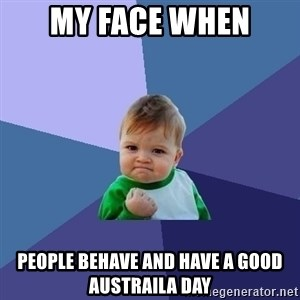 Success Kid - My face when People behave and have a good Austraila day