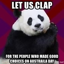 Infertile Panda - Let us clap for the people who made good choices on Austraila Day