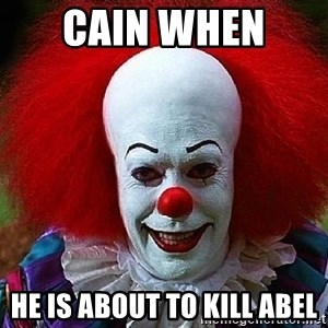 Pennywise the Clown - Cain when  he is about to kill abel