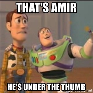 Buzz - That's Amir  He's under the thumb
