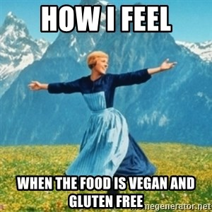 Sound Of Music Lady - How I feel when the food is Vegan and Gluten Free