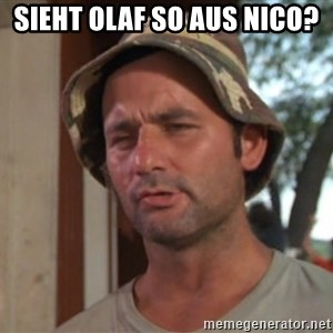 So I got that going on for me, which is nice - sieht olaf so aus nico?