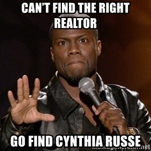Kevin Hart - Can't find the right realtor Go find Cynthia Russe