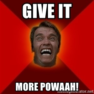 Angry Arnold - Give it More POWAAH!