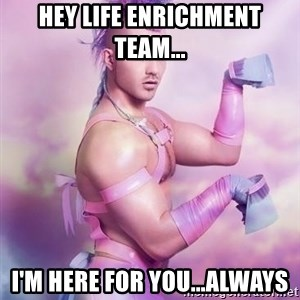 Unicorn Boy - Hey Life Enrichment Team... i'm here for you...always