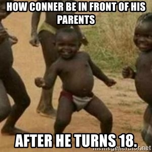Black Kid - How Conner be in front of his parents after he turns 18.