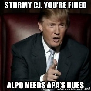 Donald Trump - Stormy CJ. YOU'RE FIRED ALPO needs APA'S dues