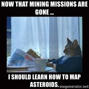 i should buy a boat cat - Now that mining missions are gone ... I should learn how to map asteroids.
