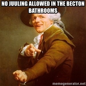 Joseph Ducreux - No juuling allowed in the becton bathrooms