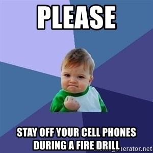Success Kid - Please Stay off your cell phones during a fire drill