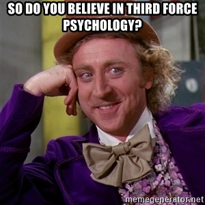 Willy Wonka - so do you believe in third force psychology?