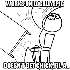 Desk Flip Rage Guy - works on LocallyEpic Doesn't get Chick-fil-a