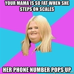 Fat Girl - Your mama is so fat when she steps on scales Her phone number pops up