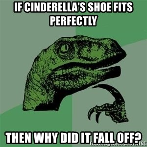 Raptor - If cinderella's shoe fits perfectly then why did it fall off?