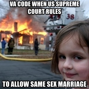 Disaster Girl - VA code when US Supreme Court rules  To allow same sex marriage