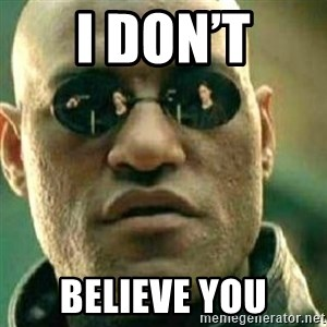 What If I Told You - I don't believe you