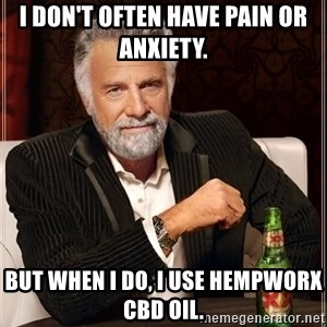 The Most Interesting Man In The World - I don't often have pain or anxiety. But when I do, I use HempWorx CBD Oil.