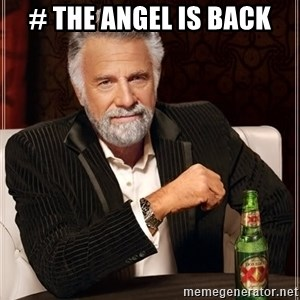 The Most Interesting Man In The World - # The Angel is Back