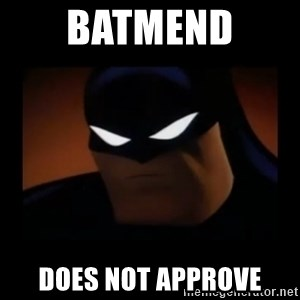 Disapproving Batman - Batmend  does not approve
