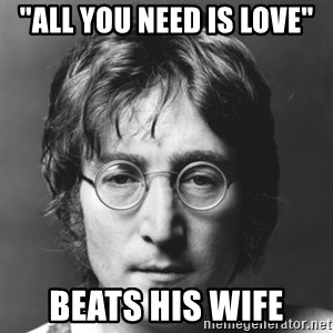 "John Lennon - ""All You Need Is Love"" BEATS HIS WIFE"