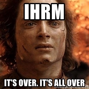 Frodo  - IHRM IT'S OVER. IT'S ALL OVER