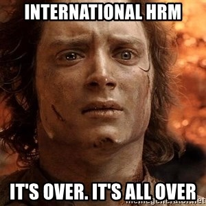 Frodo  - International hrm IT'S OVER. IT'S ALL OVER