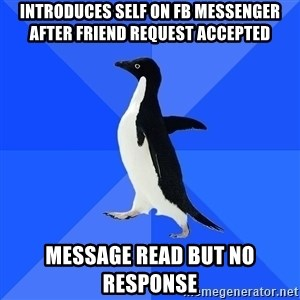 Socially Awkward Penguin - Introduces self on FB messenger after friend request accepted message read but no response