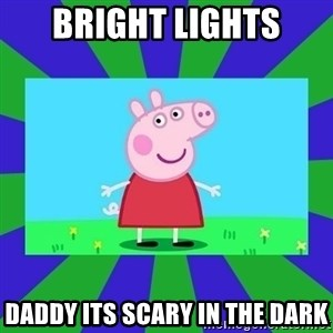 Peppa Pig - Bright lights Daddy its scary in the dark