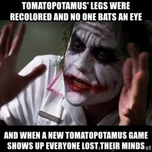 joker mind loss - Tomatopotamus' legs were recolored and no one bats an eye and when a new Tomatopotamus game shows up everyone lost their minds