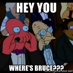You should Feel Bad - hey you  where's bruce???