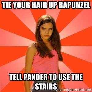 Jealous Girl - TIE YOUR HAIR UP RAPUNZEL TELL PANDER TO USE THE STAIRS