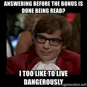 Dangerously Austin Powers - Answering before the bonus is done being read? I too like to live dangerously