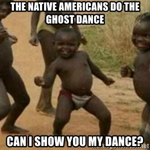 Black Kid - The Native Americans do the Ghost Dance Can I show you my dance?