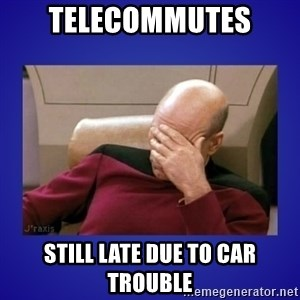 Picard facepalm  - Telecommutes still late due to car trouble