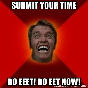Angry Arnold - Submit your time Do eeet! do eet now!