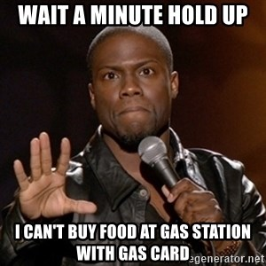 Kevin Hart - wait a minute hold up I can't buy food at gas station with gas card