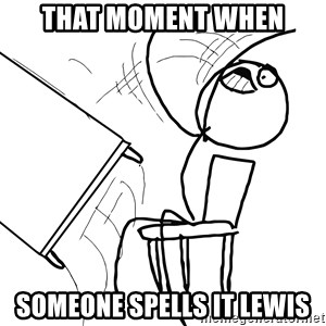 Desk Flip Rage Guy - That moment when Someone spells it Lewis
