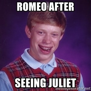 Bad Luck Brian - Romeo After seeing juliet