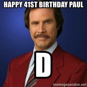 Anchorman Birthday - Happy 41st birthday Paul D