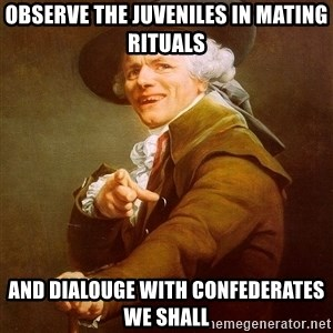 Joseph Ducreux - Observe the juveniles in mating rituals and dialouge with confederates we shall