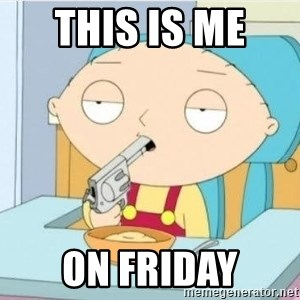 Suicide Stewie - THIS IS ME  ON FRIDAY