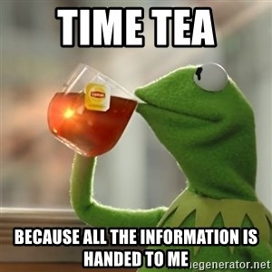 Kermit The Frog Drinking Tea - time tea  because all the information is handed to me