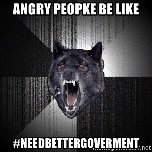 Insanity Wolf - ANGRY PEOPKE BE LIKE #NEEDBETTERGOVERMENT