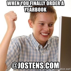 First Day on the internet kid - When you finally order a yearbook  @jostens.com
