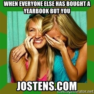 Laughing Girls  - when everyone else has bought a yearbook but you jostens.com